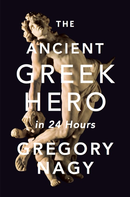 Cover of the book The Ancient Greek Hero in 24 Hours, featuring the title and author's name superimposed over a dramatically lit photo of a statue of Achilles at the moment of his death.